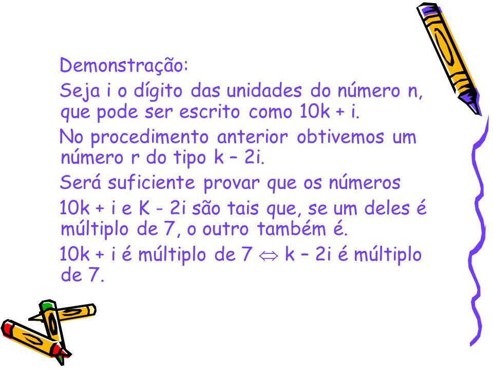 Demonstração: Seja i o dígito das unidades do número n, que pode ser escrito como 10k + i.