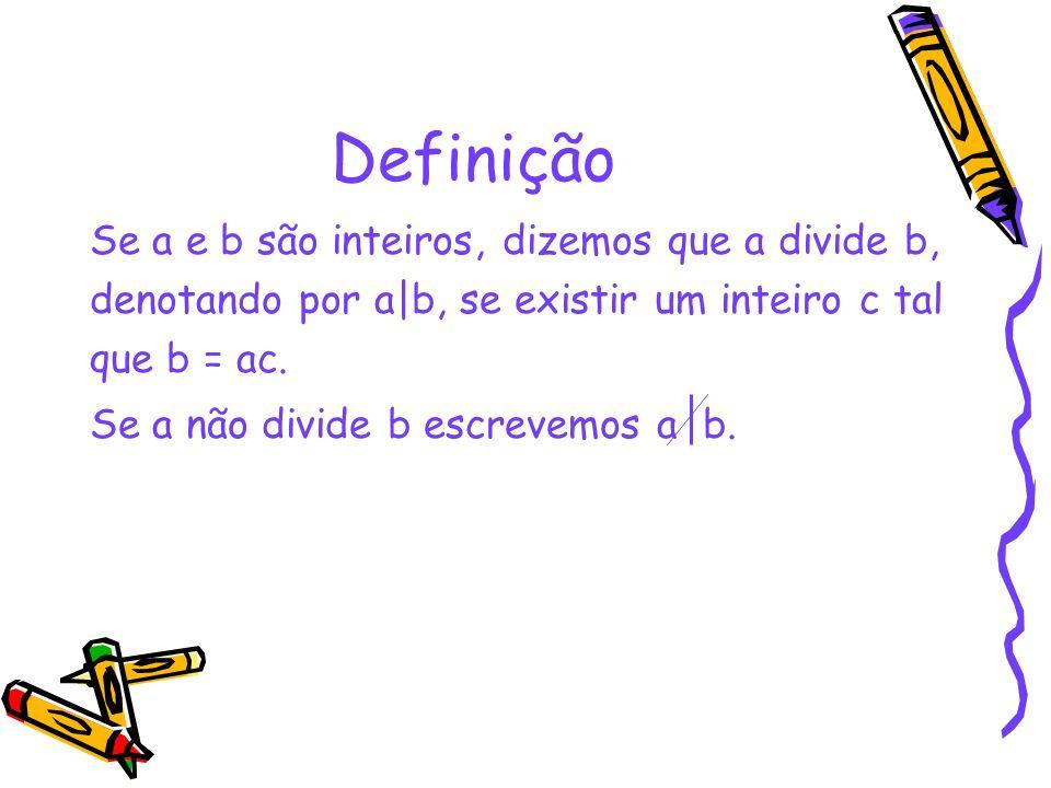 Definição Se a e b são inteiros, dizemos que a divide b,
