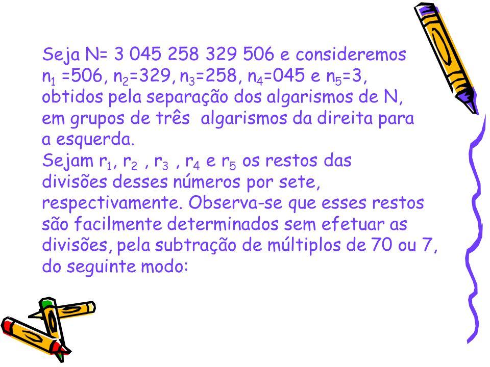 Seja N= 3 045 258 329 506 e consideremos n1 =506, n2=329, n3=258, n4=045 e n5=3, obtidos pela separação dos algarismos de N,