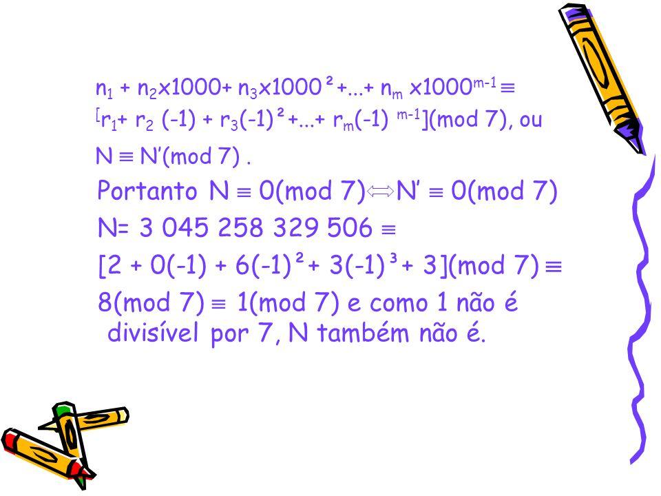  Portanto N  0(mod 7) N'  0(mod 7) N= 3 045 258 329 506 
