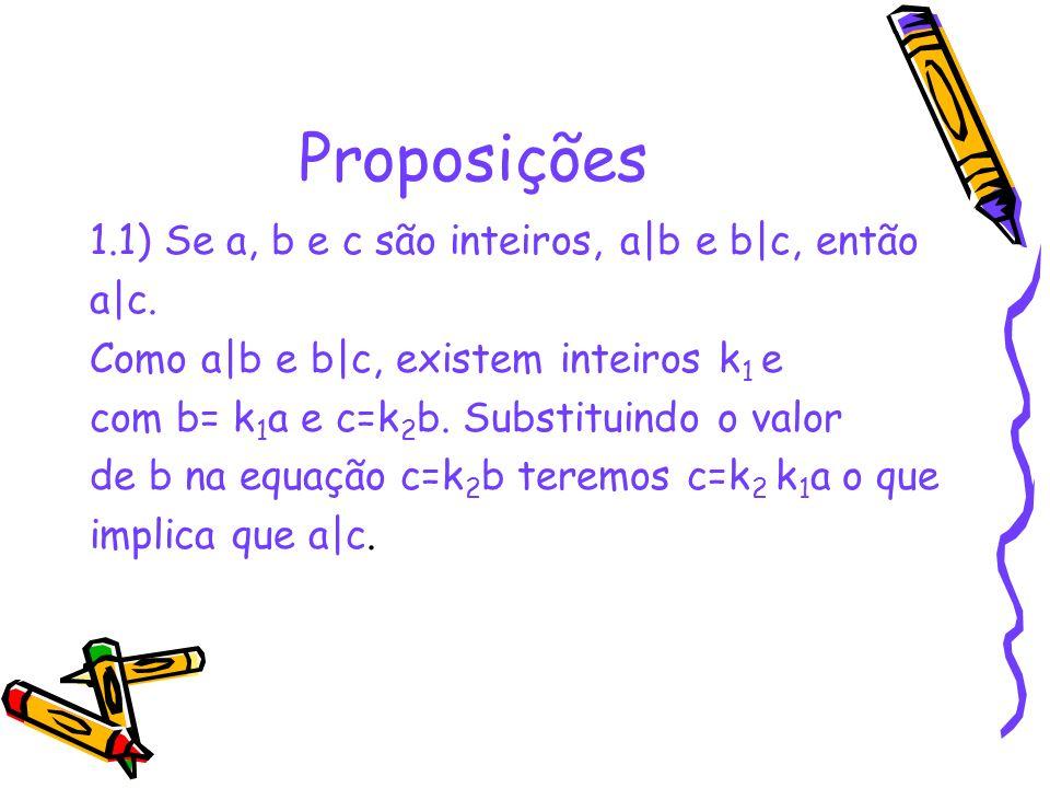 Proposições 1.1) Se a, b e c são inteiros, a|b e b|c, então a|c.