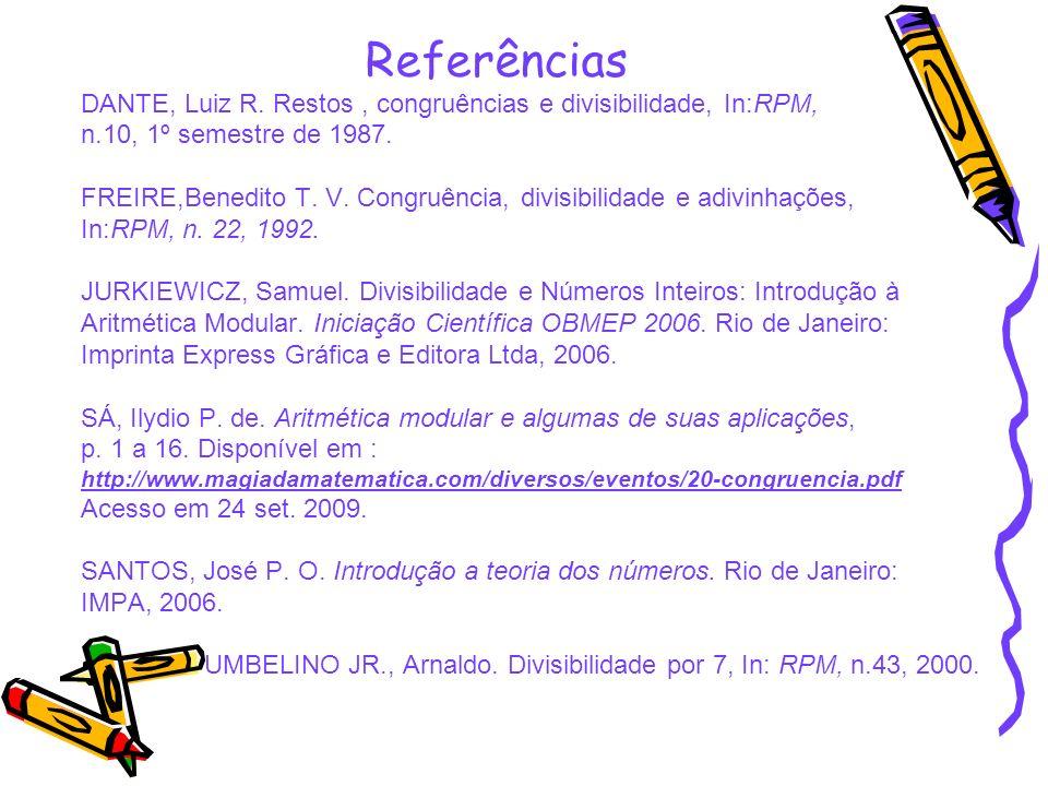 Referências DANTE, Luiz R. Restos , congruências e divisibilidade, In:RPM, n.10, 1º semestre de 1987.