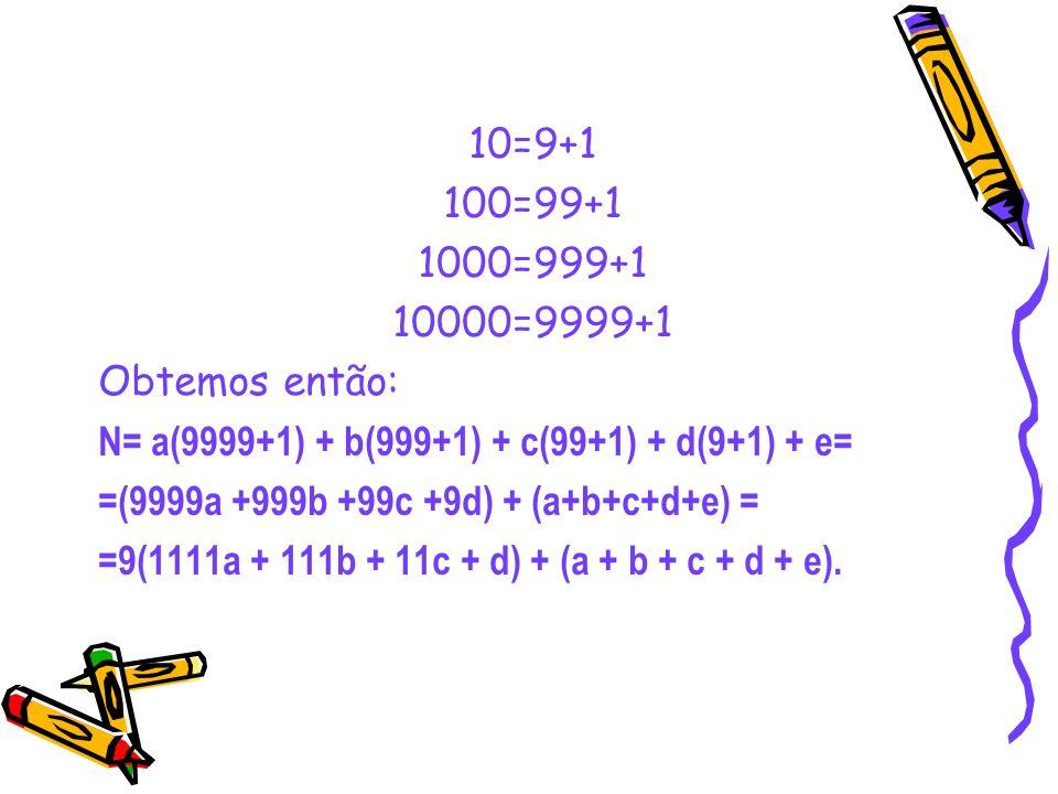 10=9+1 100=99+1. 1000=999+1. 10000=9999+1. Obtemos então: N= a(9999+1) + b(999+1) + c(99+1) + d(9+1) + e=