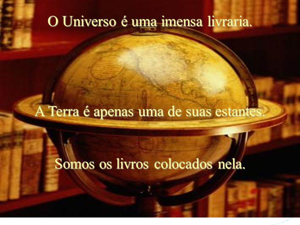 O Universo é uma imensa livraria.