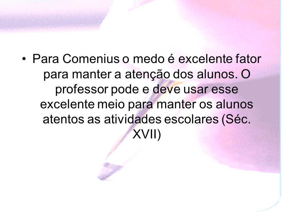 Para Comenius o medo é excelente fator para manter a atenção dos alunos.