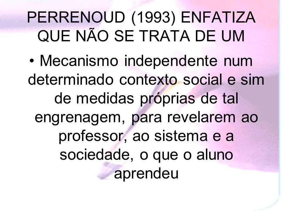 PERRENOUD (1993) ENFATIZA QUE NÃO SE TRATA DE UM