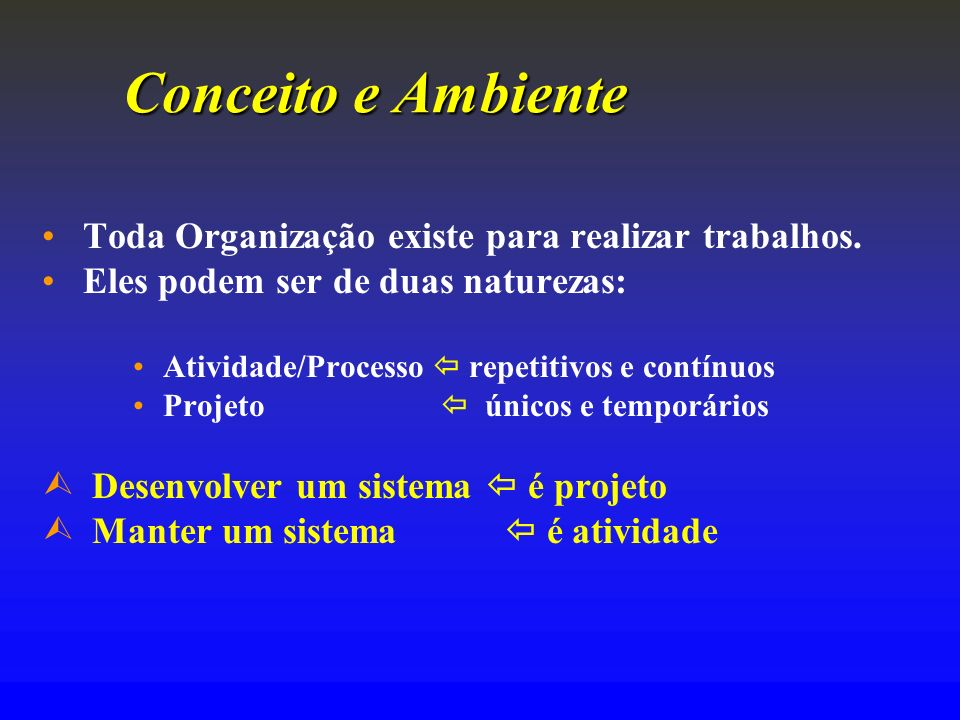 Conceito e Ambiente Toda Organização existe para realizar trabalhos.