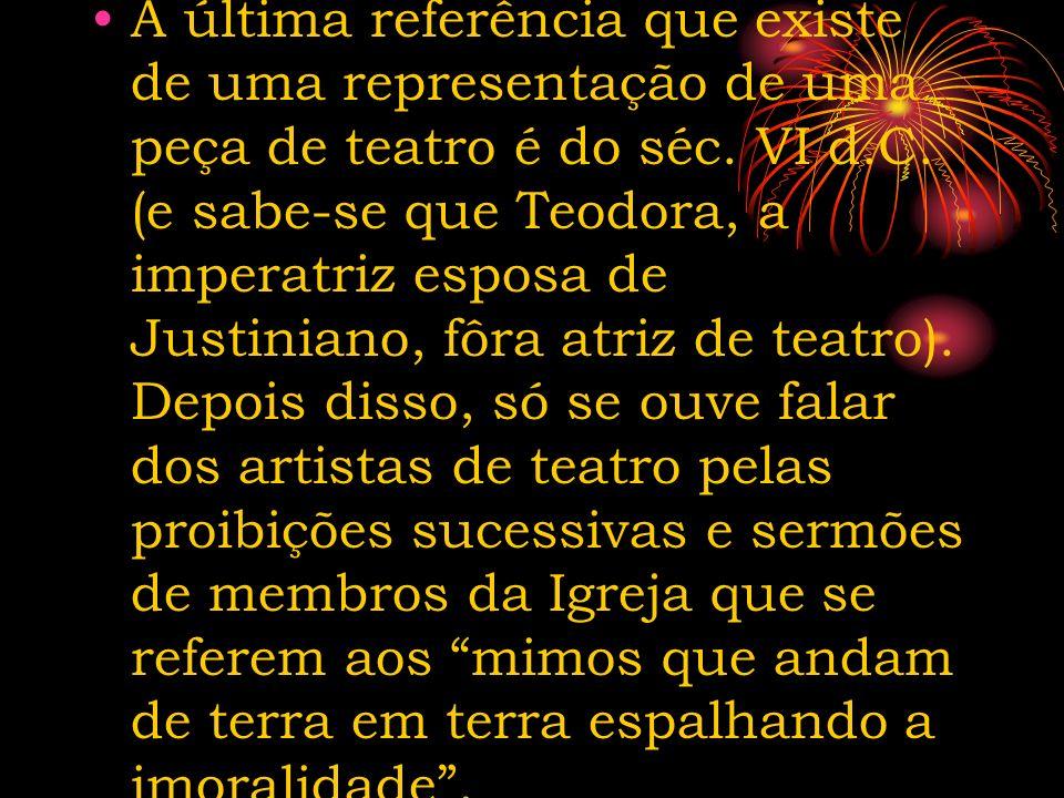 A última referência que existe de uma representação de uma peça de teatro é do séc.