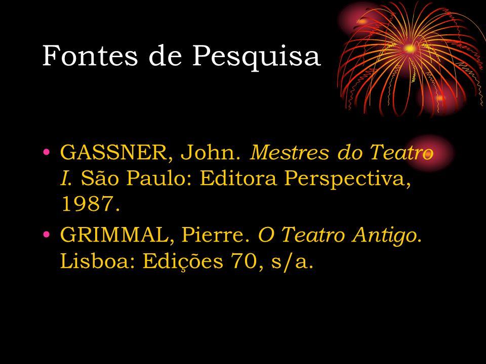 Fontes de Pesquisa GASSNER, John. Mestres do Teatro I. São Paulo: Editora Perspectiva, 1987.
