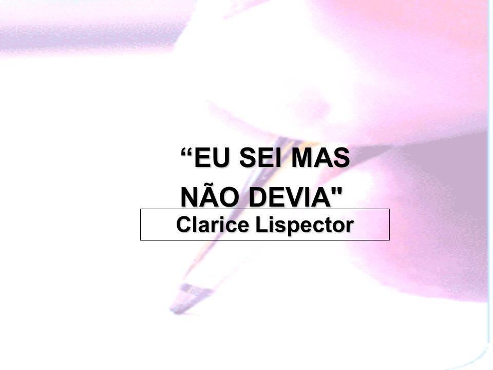 EU SEI MAS NÃO DEVIA Clarice Lispector