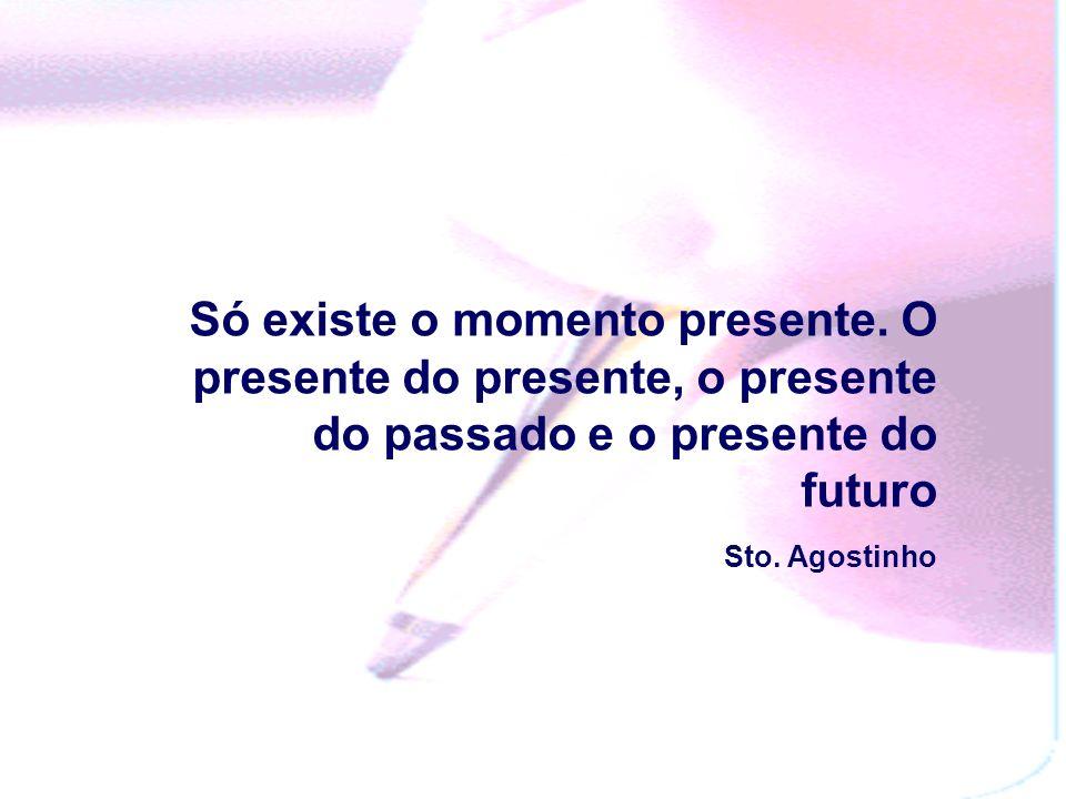 Só existe o momento presente