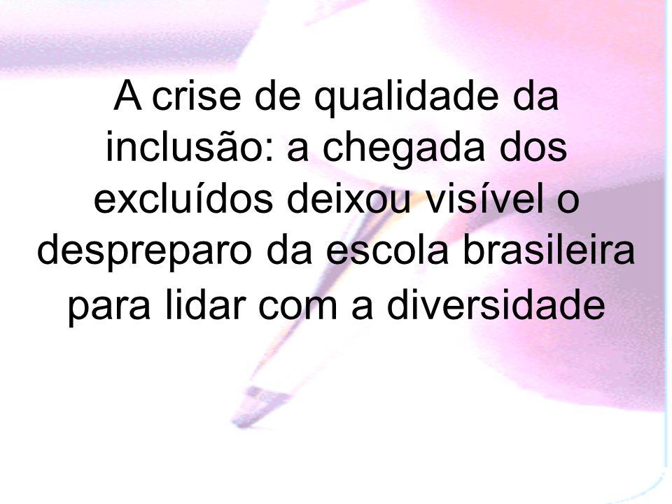 A crise de qualidade da inclusão: a chegada dos excluídos deixou visível o despreparo da escola brasileira para lidar com a diversidade
