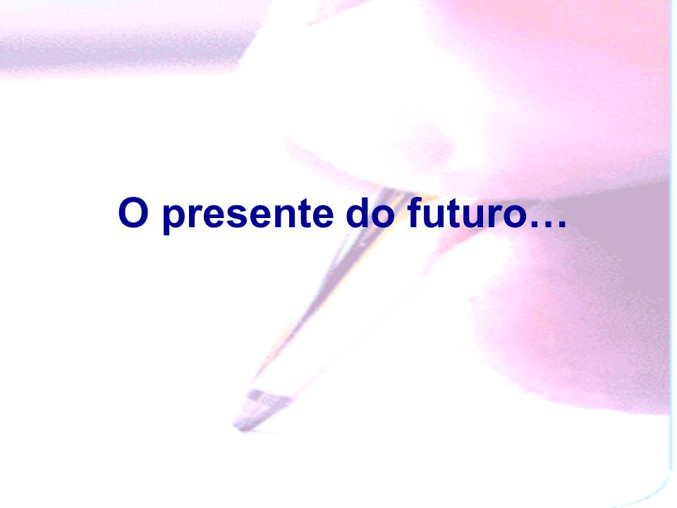 O presente do futuro…