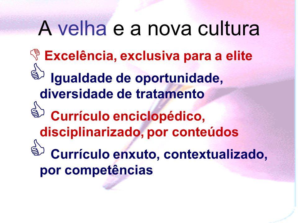 A velha e a nova cultura Excelência, exclusiva para a elite. Igualdade de oportunidade, diversidade de tratamento.