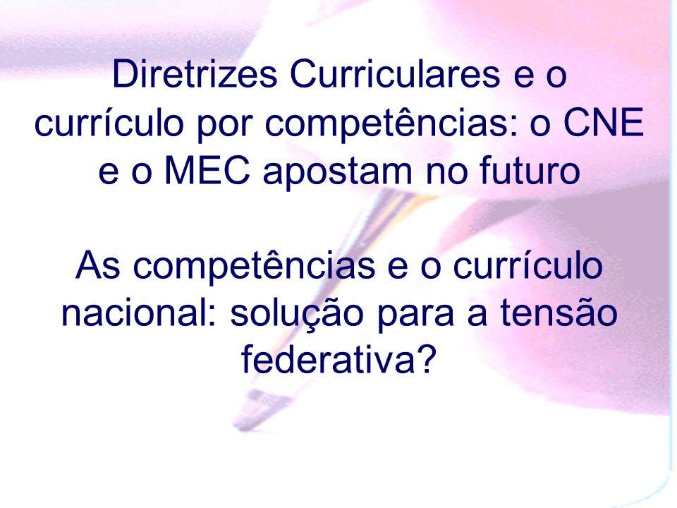 Diretrizes Curriculares e o currículo por competências: o CNE e o MEC apostam no futuro As competências e o currículo nacional: solução para a tensão federativa