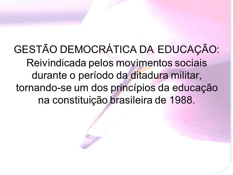 GESTÃO DEMOCRÁTICA DA EDUCAÇÃO: Reivindicada pelos movimentos sociais durante o período da ditadura militar, tornando-se um dos princípios da educação na constituição brasileira de 1988.