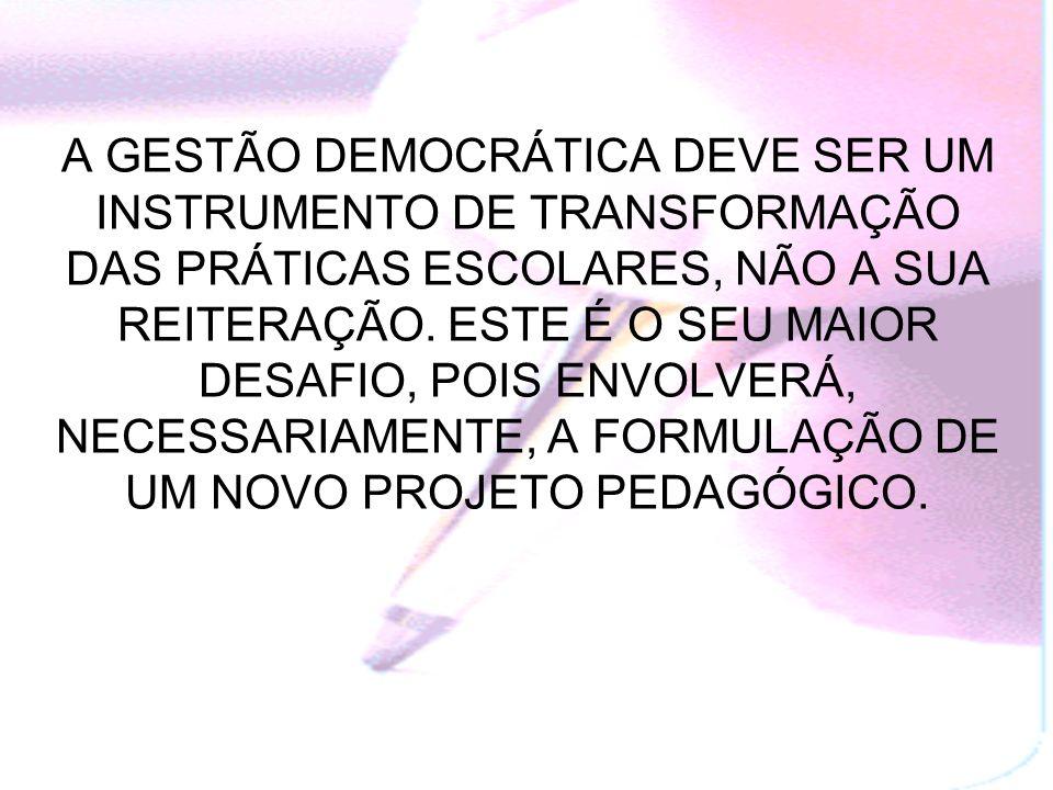 A GESTÃO DEMOCRÁTICA DEVE SER UM INSTRUMENTO DE TRANSFORMAÇÃO DAS PRÁTICAS ESCOLARES, NÃO A SUA REITERAÇÃO.