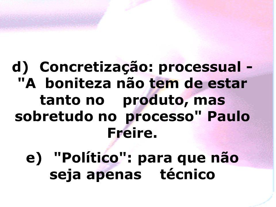 e) Político : para que não seja apenas técnico