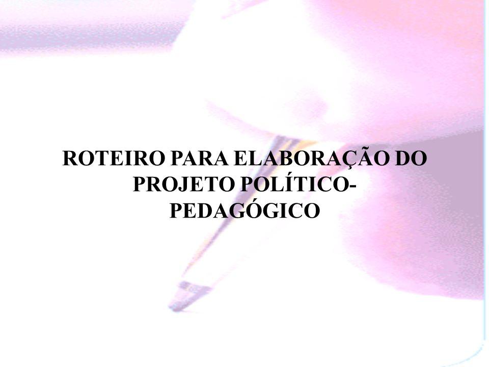 ROTEIRO PARA ELABORAÇÃO DO PROJETO POLÍTICO-PEDAGÓGICO