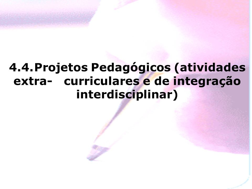 4. 4. Projetos Pedagógicos (atividades extra-