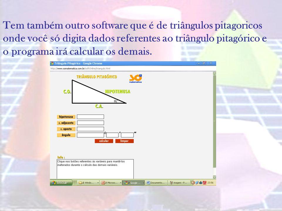 Tem também outro software que é de triângulos pitagoricos onde você só digita dados referentes ao triângulo pitagórico e o programa irá calcular os demais.