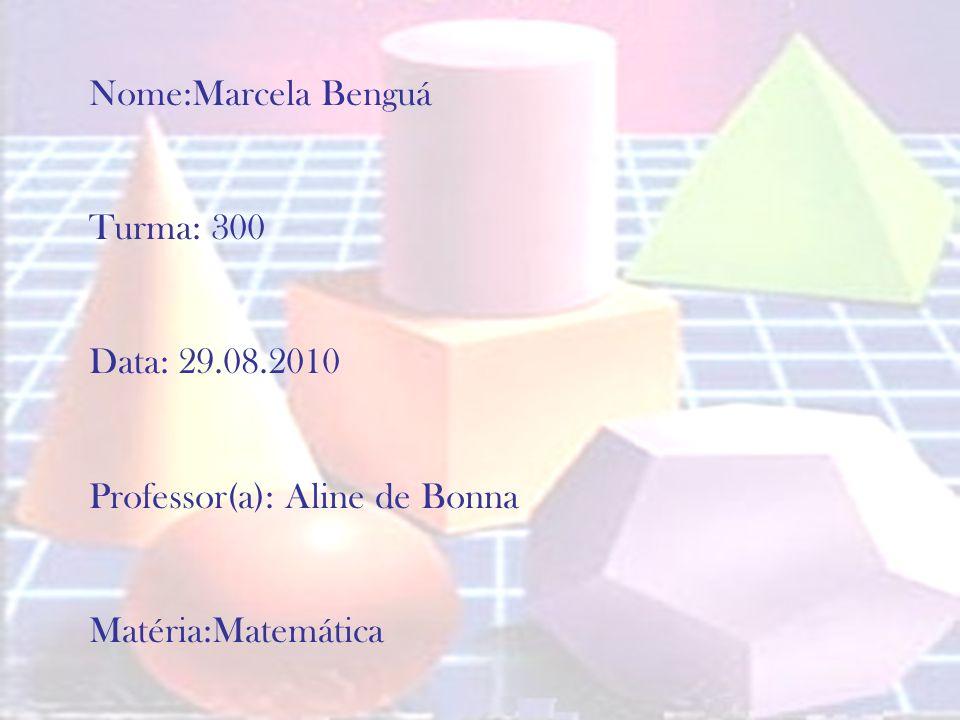 Nome:Marcela Benguá Turma: 300 Data: 29.08.2010 Professor(a): Aline de Bonna Matéria:Matemática