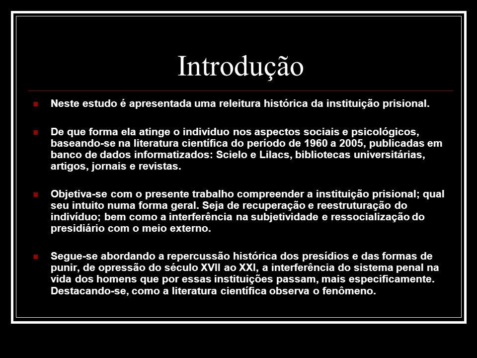 IntroduçãoNeste estudo é apresentada uma releitura histórica da instituição prisional.