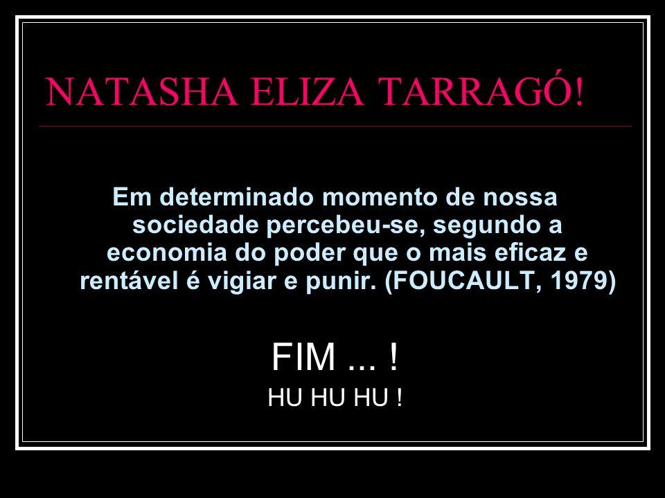 NATASHA ELIZA TARRAGÓ! FIM ... !