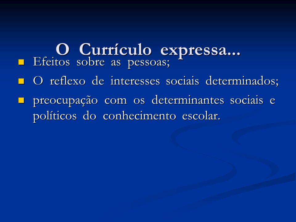O Currículo expressa... Efeitos sobre as pessoas;