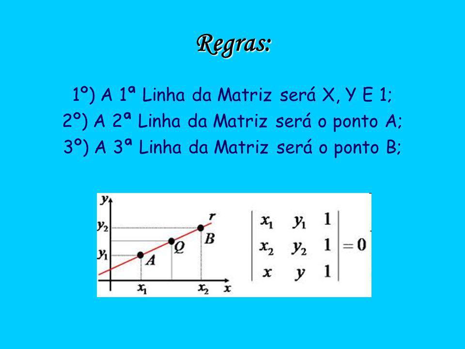 Regras: 1º) A 1ª Linha da Matriz será X, Y E 1;