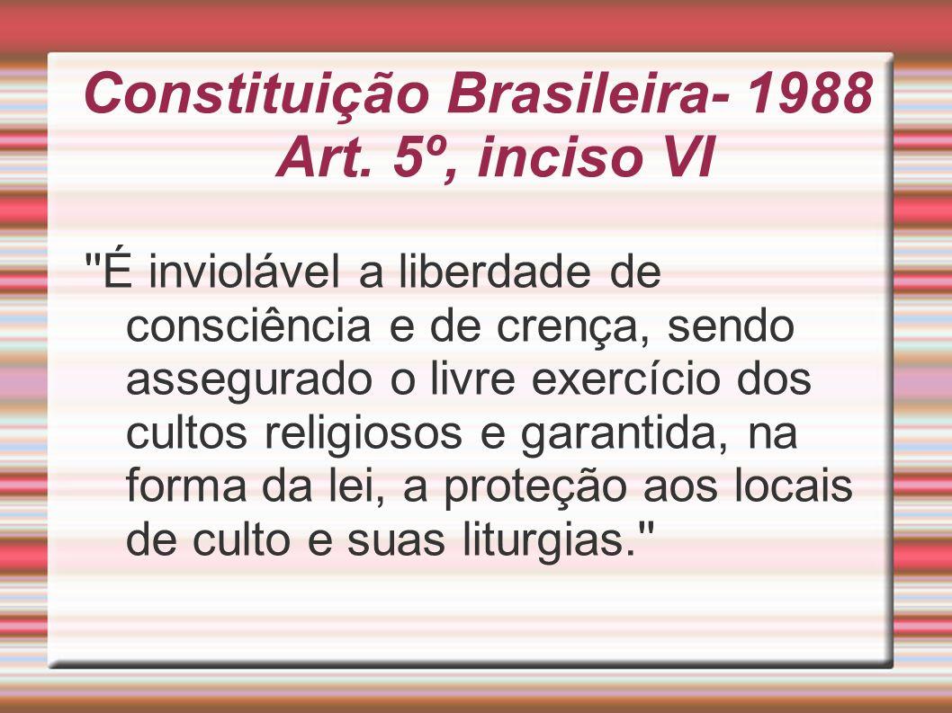 Constituição Brasileira- 1988 Art. 5º, inciso VI