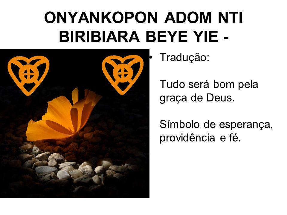 ONYANKOPON ADOM NTI BIRIBIARA BEYE YIE -