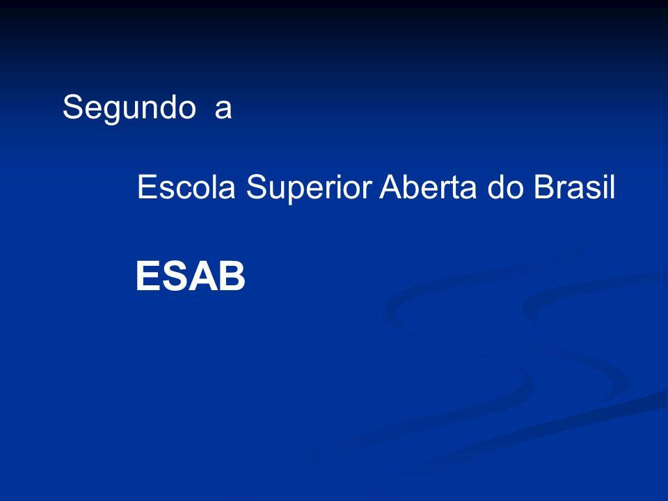 Segundo a Escola Superior Aberta do Brasil ESAB