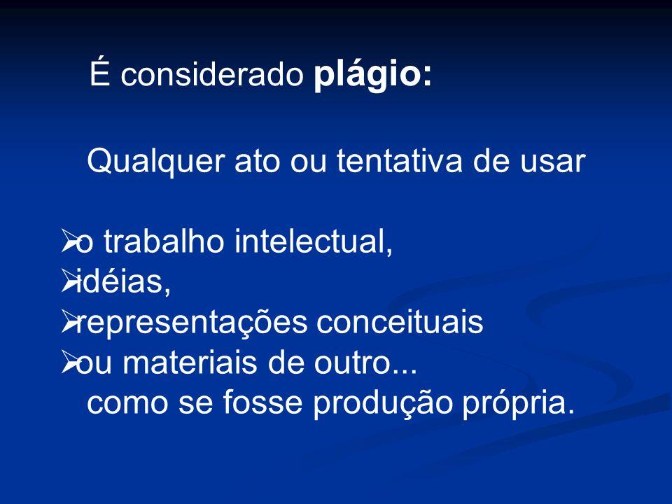 É considerado plágio:Qualquer ato ou tentativa de usar. o trabalho intelectual, idéias, representações conceituais.