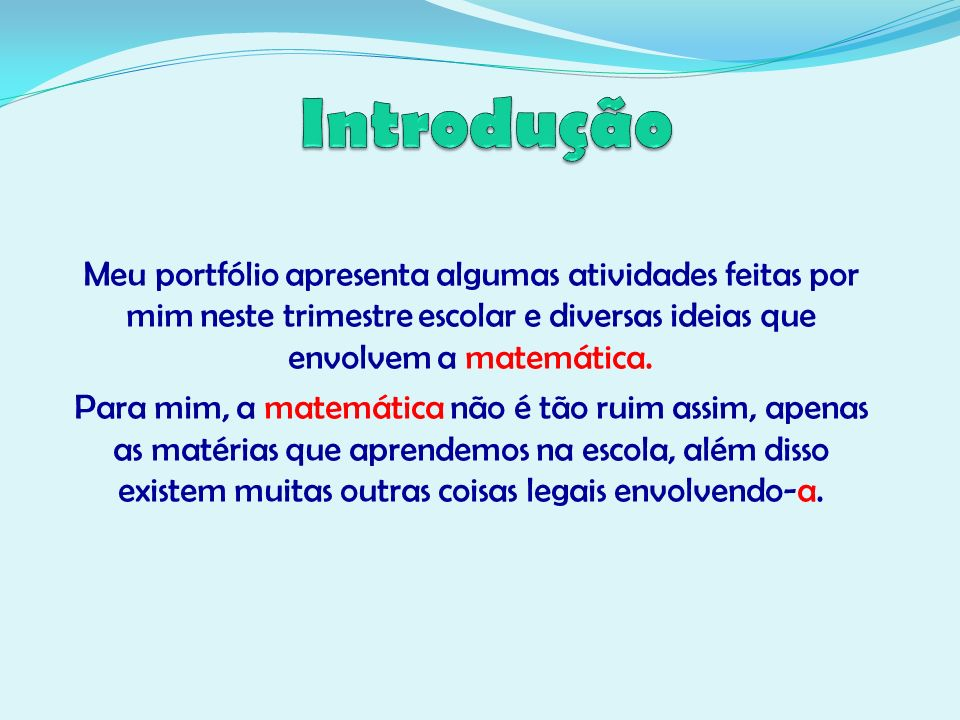 IntroduçãoMeu portfólio apresenta algumas atividades feitas por mim neste trimestre escolar e diversas ideias que envolvem a matemática.