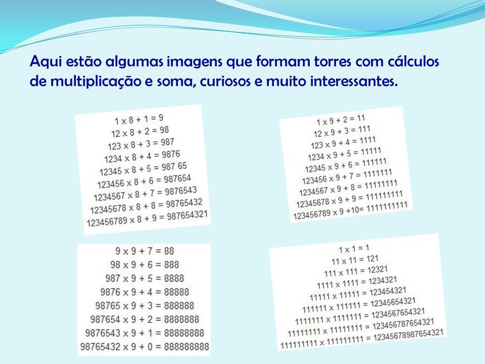 Aqui estão algumas imagens que formam torres com cálculos de multiplicação e soma, curiosos e muito interessantes.