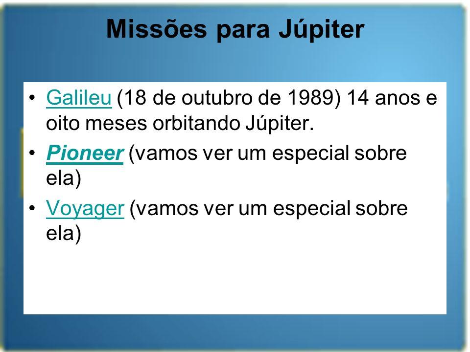 Missões para Júpiter Galileu (18 de outubro de 1989) 14 anos e oito meses orbitando Júpiter. Pioneer (vamos ver um especial sobre ela)