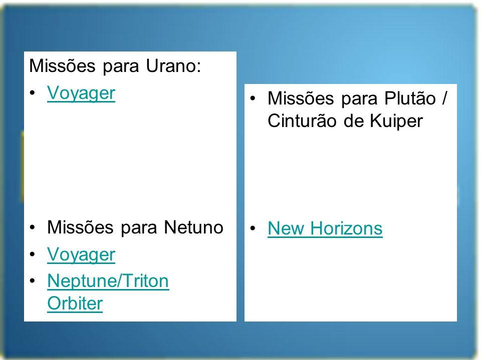 Missões para Urano: Voyager. Missões para Netuno. Neptune/Triton Orbiter. Missões para Plutão / Cinturão de Kuiper.