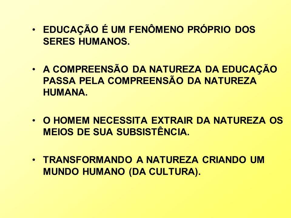 EDUCAÇÃO É UM FENÔMENO PRÓPRIO DOS SERES HUMANOS.