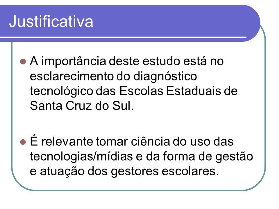 Justificativa A importância deste estudo está no esclarecimento do diagnóstico tecnológico das Escolas Estaduais de Santa Cruz do Sul.