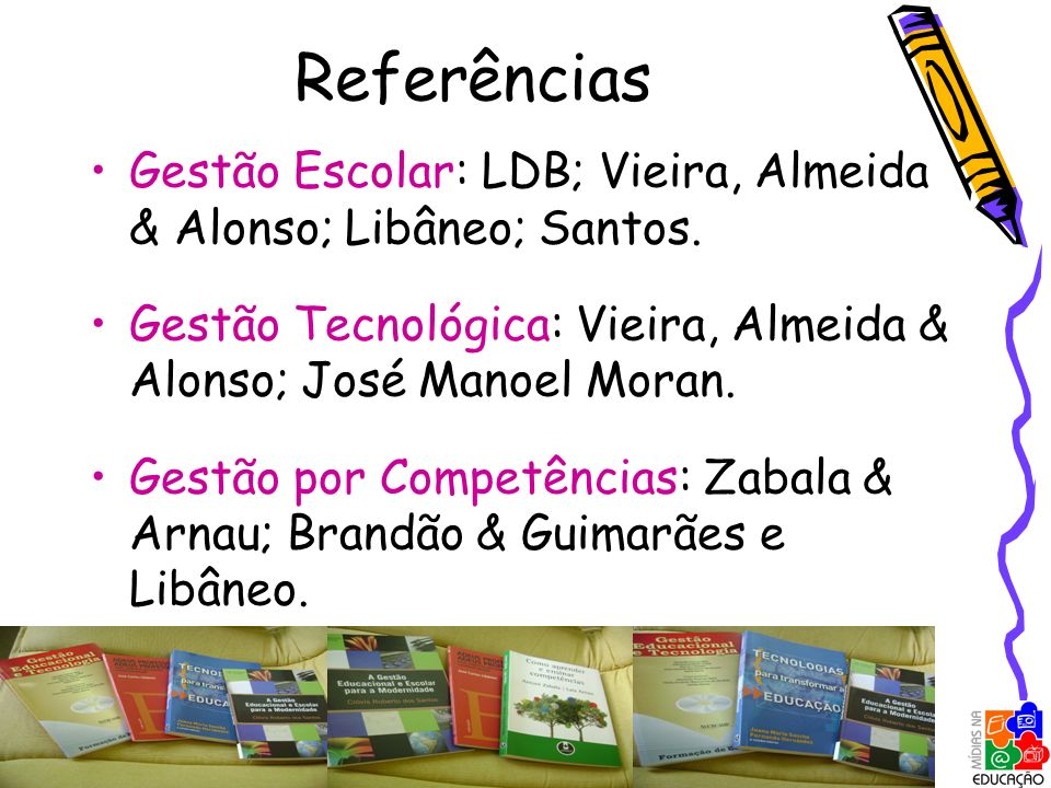 Referências Gestão Escolar: LDB; Vieira, Almeida & Alonso; Libâneo; Santos. Gestão Tecnológica: Vieira, Almeida & Alonso; José Manoel Moran.