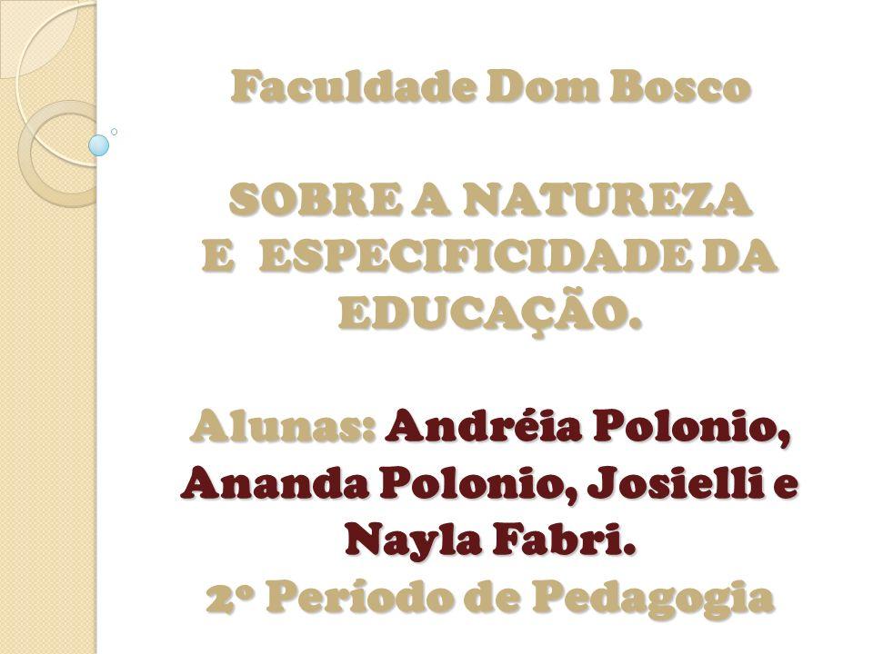 Faculdade Dom Bosco SOBRE A NATUREZA E ESPECIFICIDADE DA EDUCAÇÃO