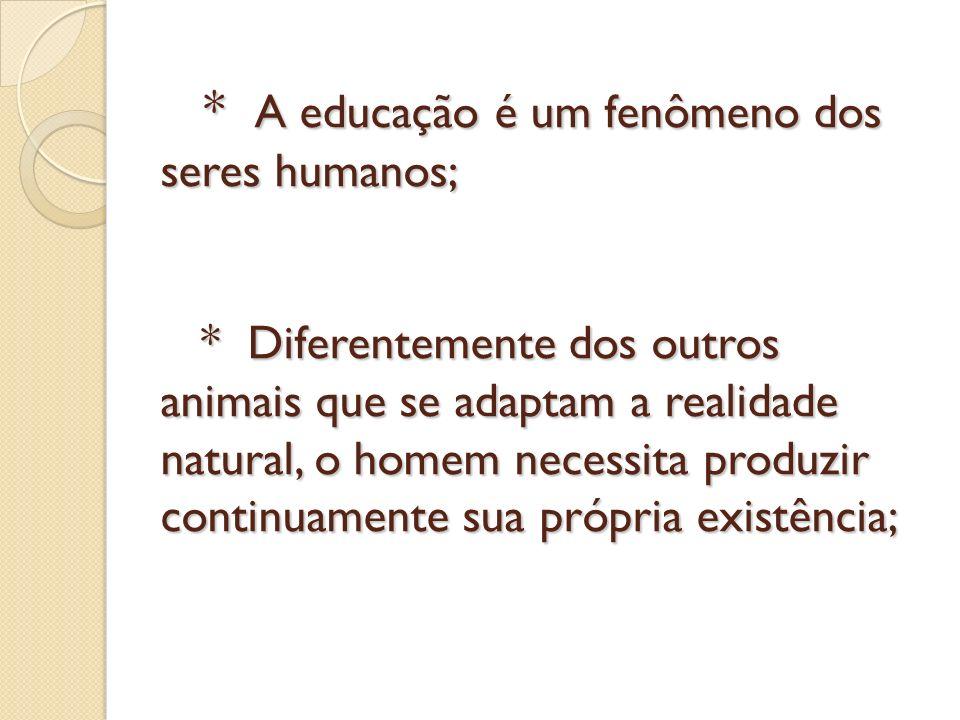 A educação é um fenômeno dos seres humanos;