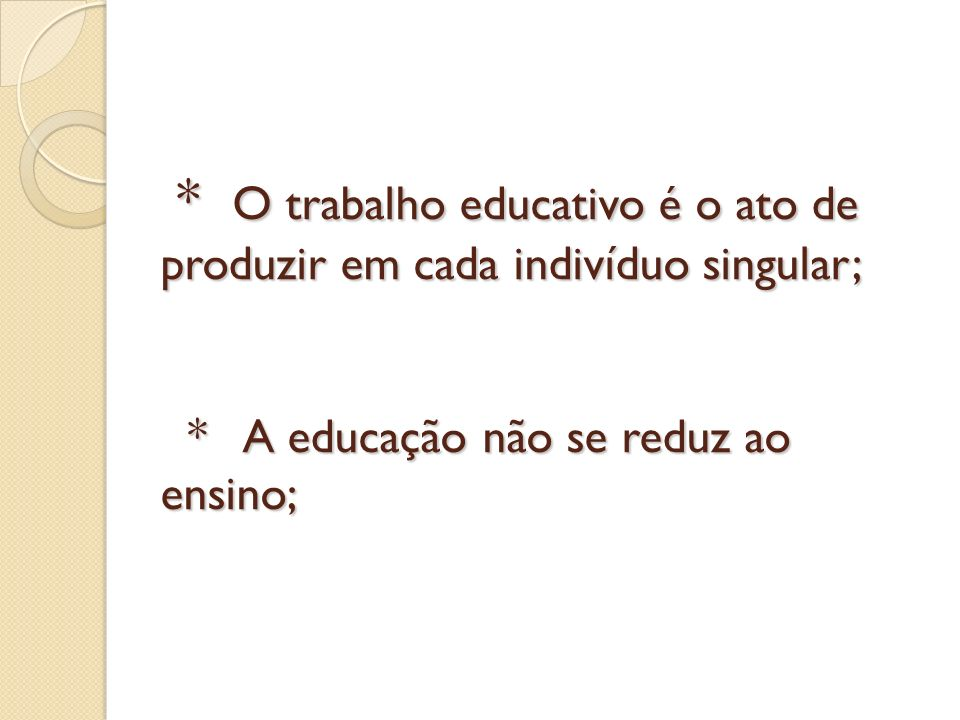 O trabalho educativo é o ato de produzir em cada indivíduo singular;