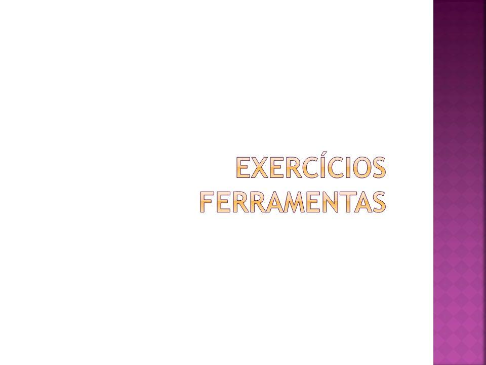 EXERCÍCIOS FERRAMENTAS