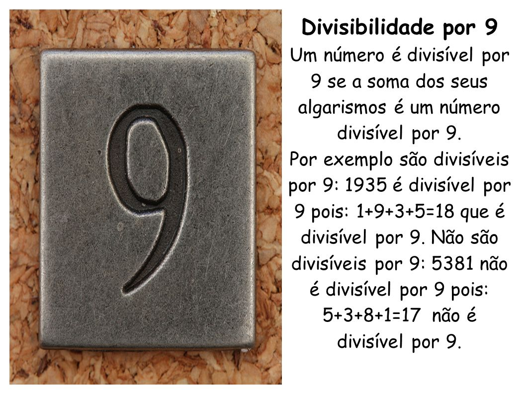 Divisibilidade por 9 Um número é divisível por 9 se a soma dos seus algarismos é um número divisível por 9.