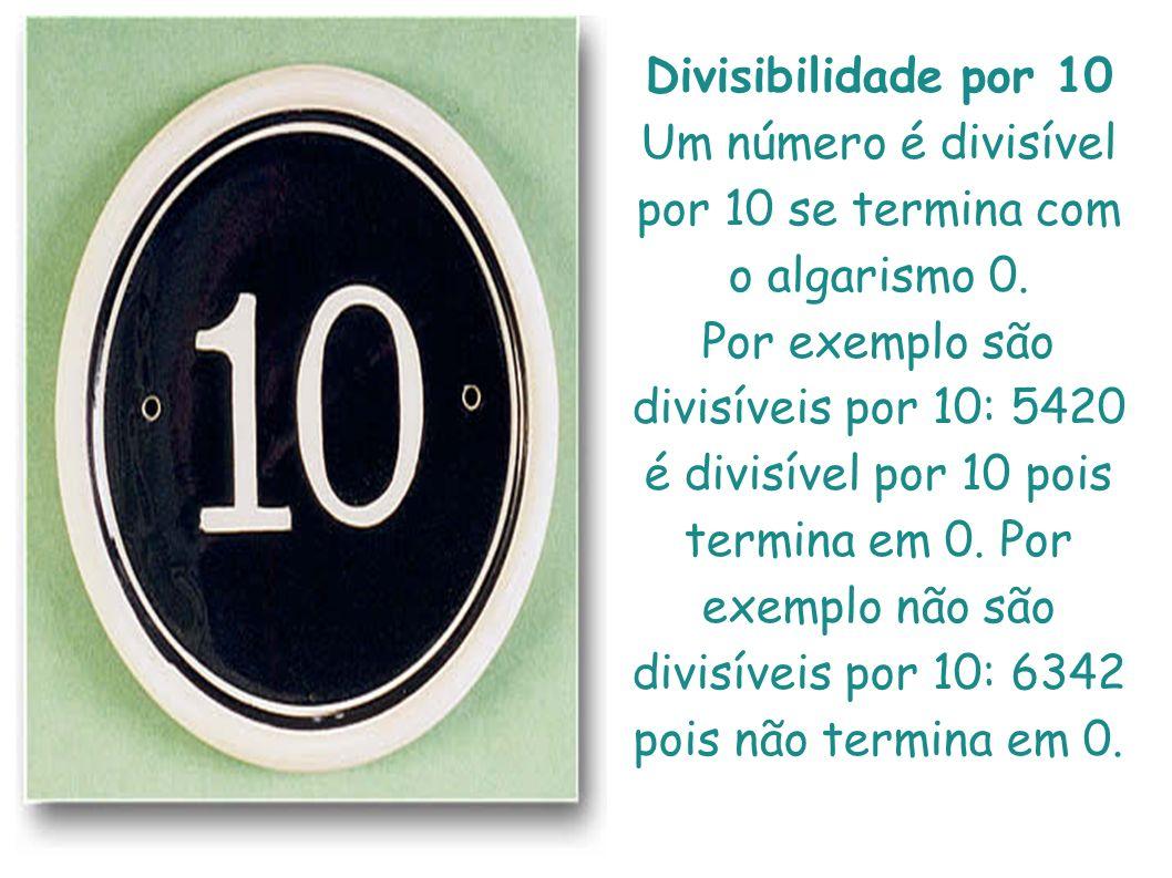 Um número é divisível por 10 se termina com o algarismo 0.