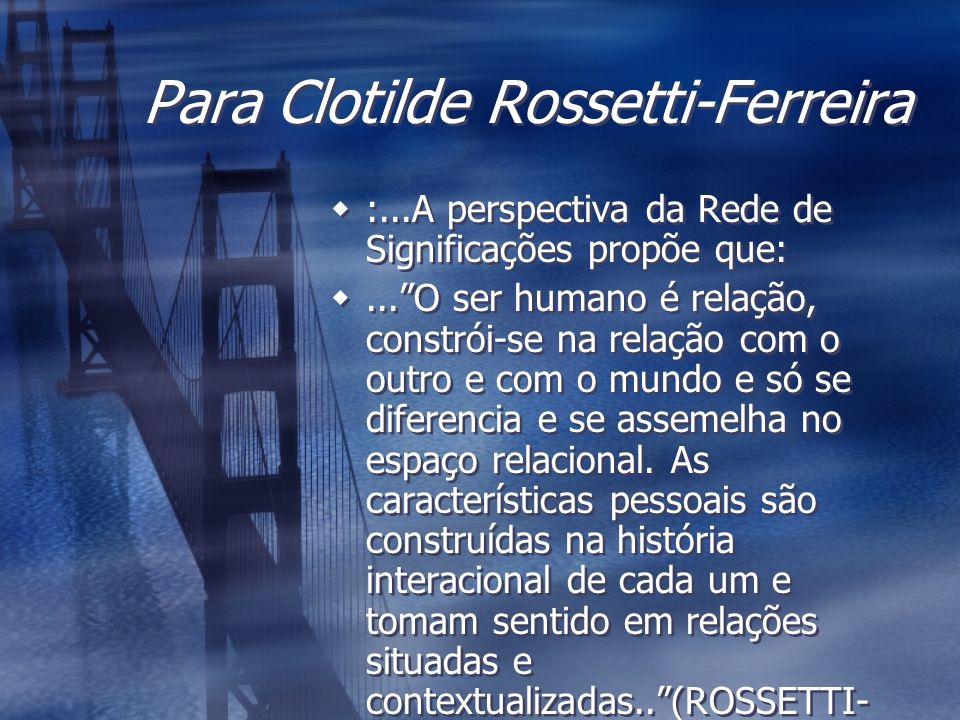 Para Clotilde Rossetti-Ferreira