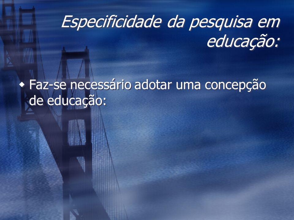 Especificidade da pesquisa em educação: