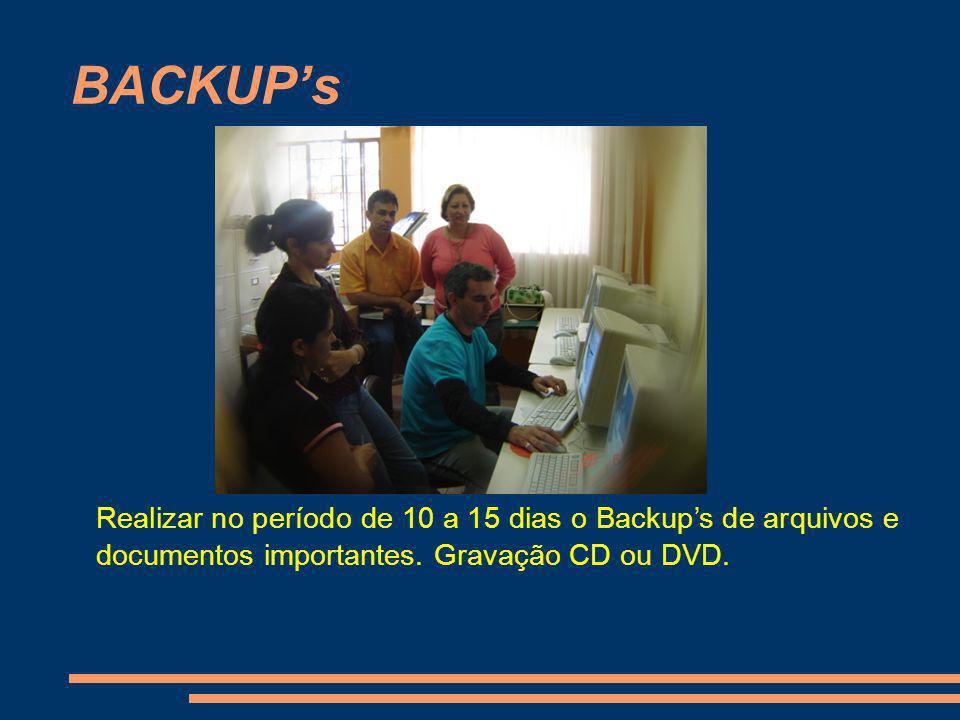 BACKUP'sRealizar no período de 10 a 15 dias o Backup's de arquivos e documentos importantes.